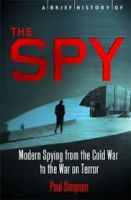 The Spy: Modern Spying from the Cold War to the War on Terror: Book by Paul Simpson