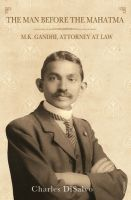 The Man Before the Mahatma - M K Gandhi, Attorney at Law:Book by Author-Charles Disalvo