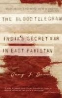 The Blood Telegram : India's Secret War in East Pakistan: Book by Gary J. Bass