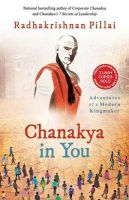 Chanakya in You : Adventures of a Modern Kingmaker (English) (Paperback): Book by Radhakrishnan Pillai