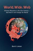 World Wide Web: Chinese Migration in the 21st Century - and How it Will Change the World: Book by Bertil Lintner