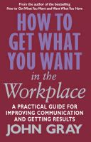 How To Get What You Want In The Workplace: Book by John Gray