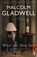 What the Dog Saw: and Other Adventures: Book by Malcolm Gladwell
