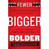 Fewer, Bigger, Bolder: From Mindless Expansion to Focused Growth: Book by Sanjay Khosla