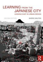 Learning from the Japanese City: Looking East in Urban Design: Book by Barrie Shelton