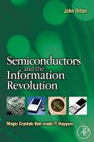 Semiconductors and the Information Revolution: Magic Crystals That Made IT Happen: Book by John W. Orton