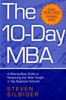 The 10-day MBA: A Step-by-Step Guide to Mastering the Skills Taught in Top Business Schools: Book by Steven Silbiger
