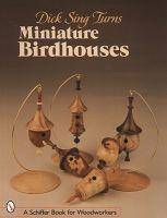 Dick Sing Turns Miniature Birdhouses: Book by Dick Sing