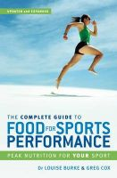 Complete Guide to Food for Sports Performance: Peak Nutrition for Your Sport: Book by Louise Burke
