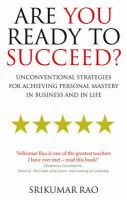 Are You Ready to Succeed?: Unconventional Strategies for Achieving Personal Mastery in Business and in Life: Book by Srikumar Rao