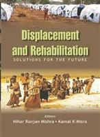 Displacement And Rehabiliation: Solutions For The Future: Book by Nihar Ranjan Mishra|K. K. Misra
