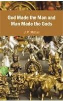 God Made The Man and Man Made The Gods: Book by J. P. Mittal