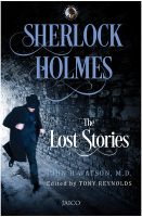 Sherlock Holmes: The Lost Stories: Book by John H Watson & Edited by Tony Reynolds