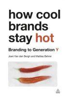How Cool Brands Stay Hot: Branding to Generation Y: Book by Joeri van den Bergh,Mattias Behrer