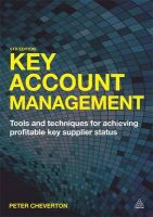 Key Account Management: Tools and Techniques for Achieving Profitable Key Supplier Status: Book by Peter Cheverton