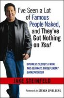 I've Seen a Lot of Famous People Naked, and They've Got Nothing on You: Business Secrets from the Ultimate Street-smart Entrepreneur: Book by Jake Steinfeld
