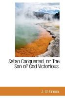 Satan Conquered, or the Son of God Victorious.: Book by J W Green (U.S. Department of Agriculture, Fort Collins, Colorado)
