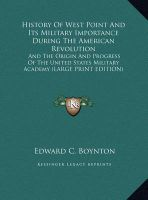 History of West Point and Its Military Importance During the American Revolution: And the Origin and Progress of the United States Military Academy (Large Print Edition): Book by Edward C Boynton