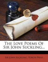The Love Poems of Sir John Suckling...: Book by Sir John Suckling