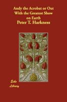 Andy the Acrobat or Out With the Greatest Show on Earth: Book by Peter T. Harkness