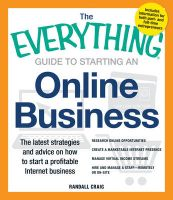 The Everything Guide to Starting an Online Business: The Latest Strategies and Advice on How to Start a Profitable Internet Business: Book by Randall Craig