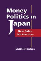 Money Politics in Japan: New Rules, Old Practices: Book by Matthew Carlson