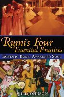 Rumi's Four Essential Practices: Ecstatic Body, Awakened Soul: Book by Will Johnson