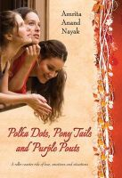 Polka Dots, Pony Tails and Purple Pouts: Book by Amrita Anand Nayak