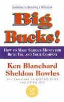 Big Bucks!: Book by Kenneth H. Blanchard,Sheldon Bowles