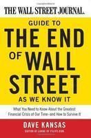 Wall Street Journal Guide to the End of Wall Street as We Know it: What You Need to Know About the Greatest Financial Crisis of Our Time - and How to Survive it: Book by Dave Kansas