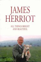 All Things Bright And Beautiful: Book by James Herriot