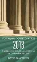 Supreme Court Watch: Highlights of the 2010, 2011, and 2012 Terms and Preview of the 2013 Term: Book by Professor David M O'Brien (University of Virginia)