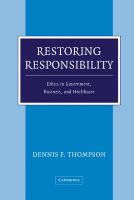 Restoring Responsibility: Ethics in Government, Business, and Healthcare: Book by Dennis F. Thompson