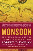 Monsoon: The Indian Ocean and the Future of American Power: Book by Robert D Kaplan