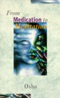 From Medication to Meditation: Book by Osho