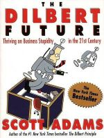 The Dilbert Future: Thriving on Stupidity in the 21st Century: Book by Scott Adams