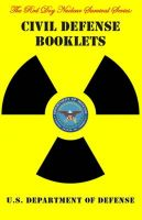 Civil Defense Booklets: U.S. Government Advice on Nuclear Bomb Survival - Including Surviving Atomic Bomb Blast, Understanding Nuclear Radiation and Building Fallout Shelters Against Radioactivity from Nuclear Fallout.: Book by U.S.Department of Defense