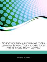 Articles on Big Cats of India, Including: Tiger, Leopard, Bengal Tiger, Asiatic Lion, White Tiger, Snow Leopard: Book by Hephaestus Books
