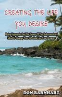 Creating the Life You Desire: Using Hypnosis and the Power of the Subconscious Mind to Change Your Life and Live Your Dreams.: Book by Don Barnhart