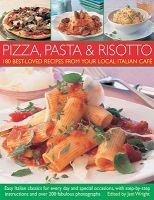 180 Best-ever Pizza, Pasta and Risotto Recipes: Easy Italian Classics for Every Day and Special Occasions, with Step-by-step Instructions: Book by Jeni Wright