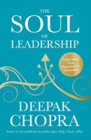 The Soul of Leadership: Unlocking Your Potential for Greatness: Book by Deepak Chopra