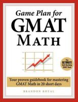 Game Plan for GMAT Math: Your Proven Guidebook for Mastering GMAT Math in 20 Short Days: Book by Brandon Royal