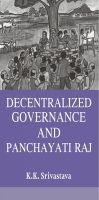 Decentralized Governance And Panchayati Raj: Book by K.K. Srivastava