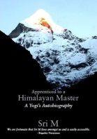 Apprenticed To A Himalayan Master : A Yogi's Autobiography:Book by Author-M. Sri