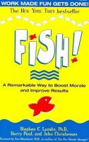 Fish!: A Remarkable Way to Boost Morale and Improve Results: Book by Stephen C. Lundin,Harry Paul,John Christensen