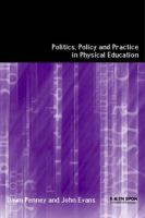 Politics, Policy and Practice in Physical Education: Book by Dawn Penny