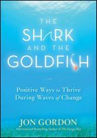The Shark and the Goldfish: Positive Ways to Thrive During Waves of Change: Book by Jon Gordon