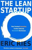 The Lean Startup: How Constant Innovation Creates Radically Successful Businesses: Book by Eric Ries