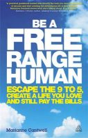 Be a Free Range Human: Escape the 9-5, Create a Life You Love and Still Pay the Bills: Book by Marianne Cantwell