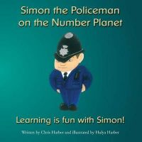 Simon the Policeman on the Number Planet: Book by Chris Harber